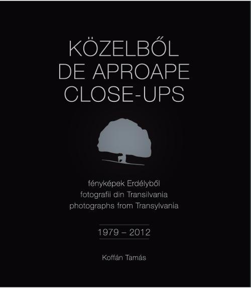 KÖZELBŐL - FÉNYKÉPEK ERDÉLYBŐL 1979-2012 (HÁROMNYELVŰ)