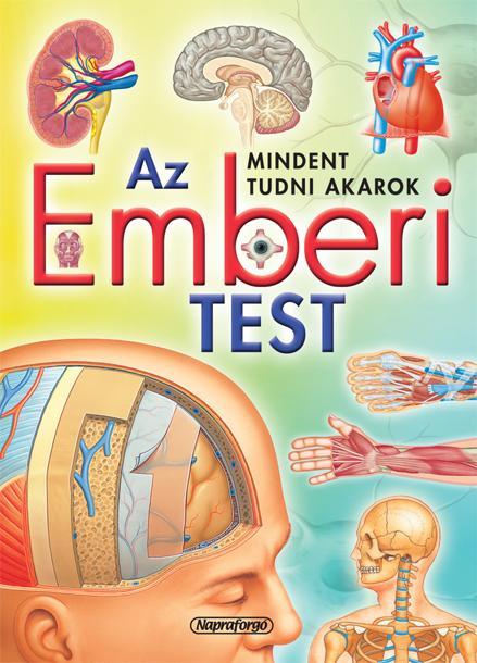 - - AZ EMBERI TEST - MINDENT TUDNI AKAROK!