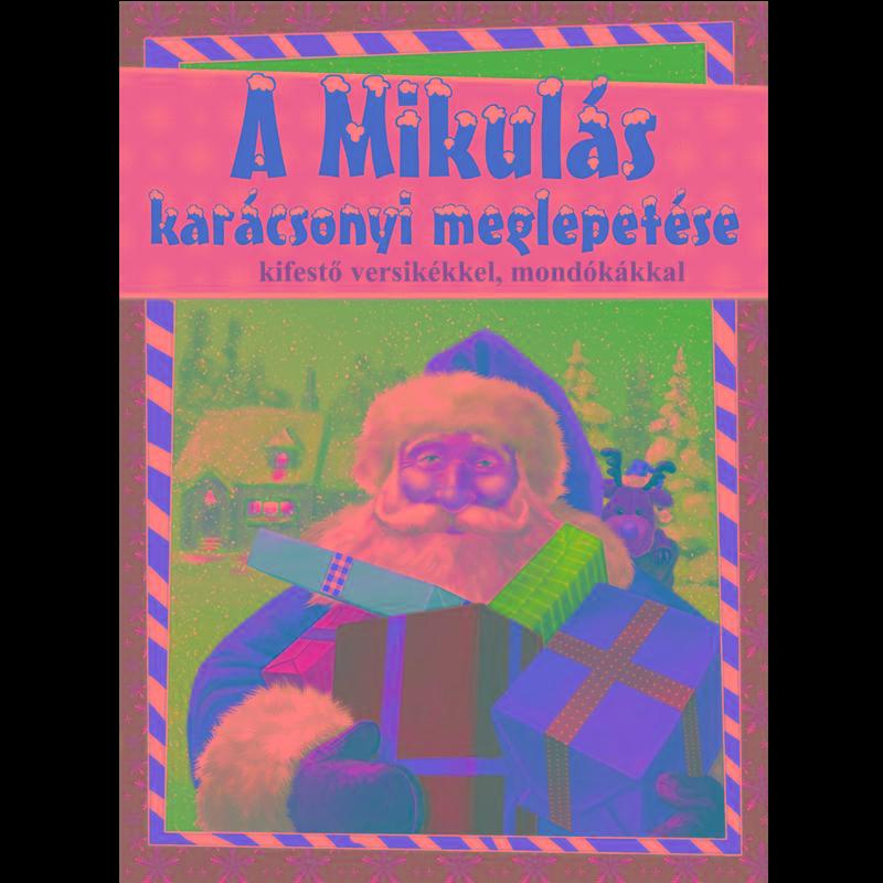 - - A MIKULÁS KARÁCSONYI MEGLEPETÉSE - KIFESTŐ VERSIKÉKKEL, MONDÓKÁKKAL