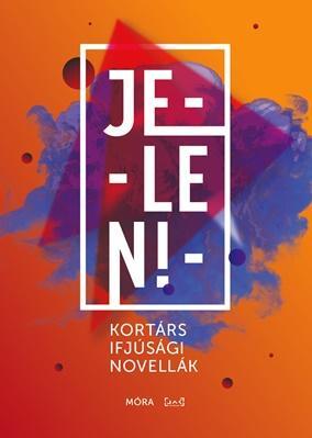 JELEN! - KORTÁRS IFJÚSÁGI NOVELLÁK (AZ ÉV GYEREKKÖNYVE - HUBBY 2016)