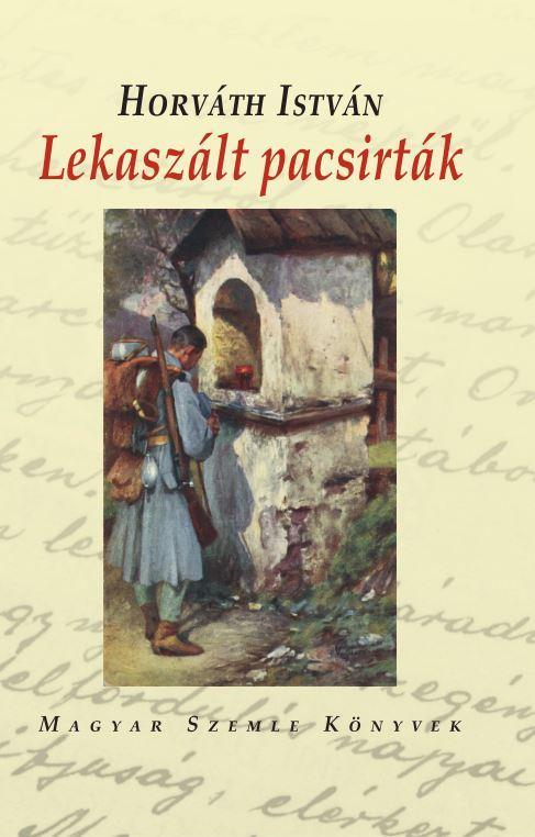 HORVÁTH ISTVÁN - LEKASZÁLT PACSIRTÁK