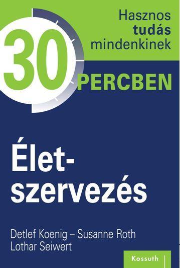 ÉLETSZERVEZÉS - HASZNOS TUDÁS MINDENKINEK 30 PERCBEN