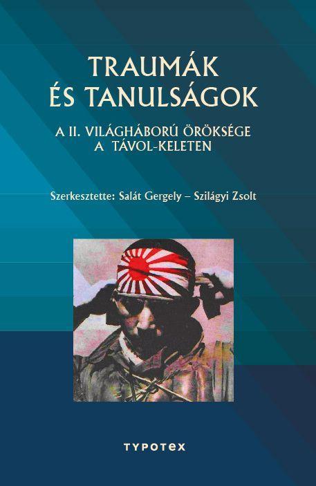 TRAUMÁK ÉS TANULSÁGOK - A II. VILÁGHÁBORÚ ÖRÖKSÉGE A TÁVOL-KELETEN