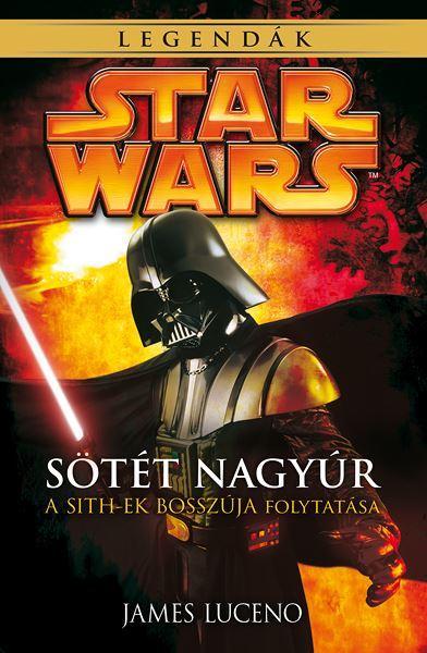 STAR WARS LEGENDÁK - SÖTÉT NAGYÚR (A SITHEK BOSSZÚJA FOLYTATÁSA)