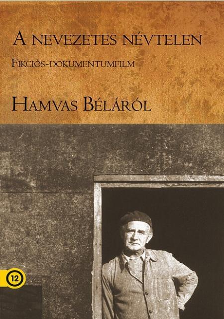 - A NEVEZETES NÉVTELEN - (HN/11403-3) FIKCIÓS-DOKUMENTUMFILM HAMVAS BÉLÁRÓL - DVD