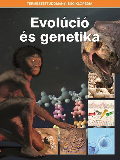 EVOLÚCIÓ ÉS GENETIKA - TERMÉSZETTUDOMÁNYI ENCIKLOPÉDIA