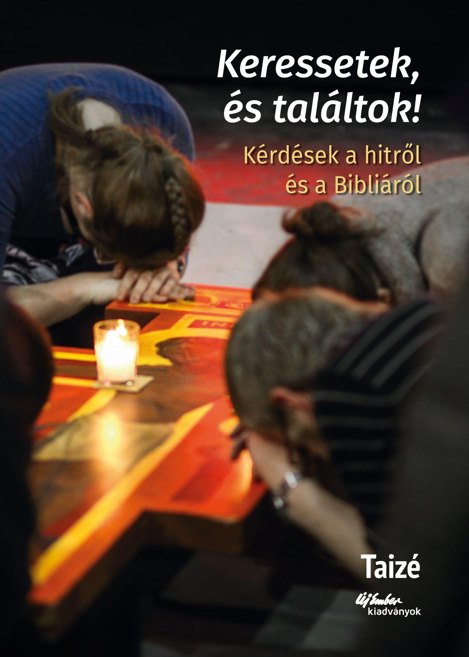 KERESSETEK ÉS TALÁLTOK! - KÉRDÉSEK A HITRŐL ÉS A BIBLIÁRÓL