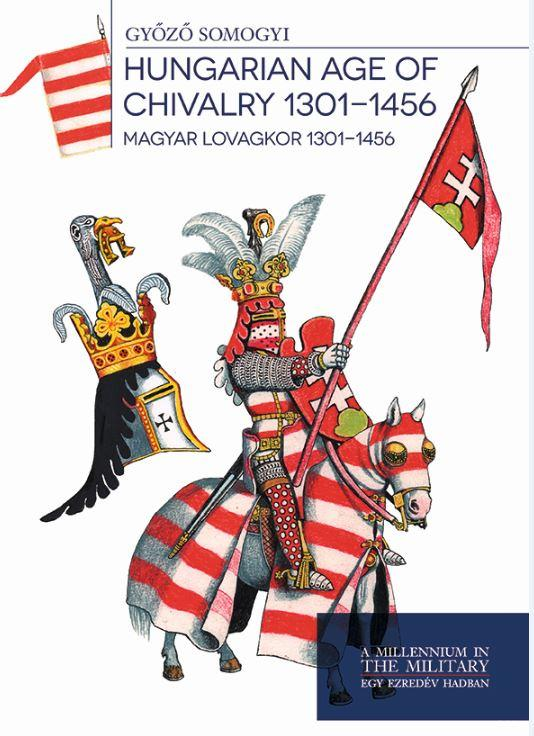 HUNGARIAN AGE OF CHIVALRY 1301-1456 - MAGYAR LOVAGKOR 1301 - 1456