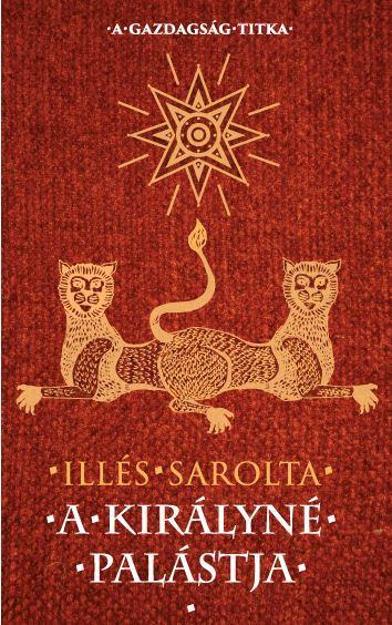 ILLÉS SAROLTA - A KIRÁLYNÉ PALÁSTJA