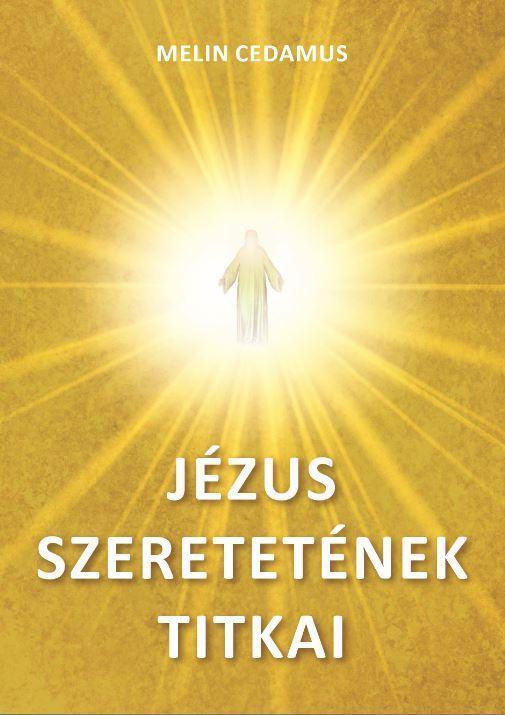 JÉZUS SZERETETÉNEK TITKAI