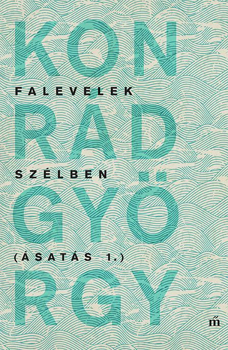 Konrád György: Falevelek szélben – Ásatás 1.