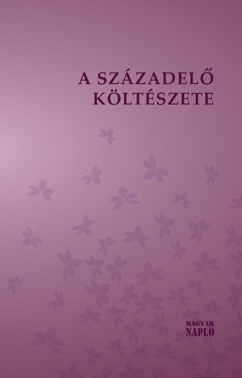 - - A SZÁZADELŐ KÖLTÉSZETE