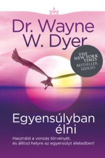 DYER, WAYNE W. DR. - EGYENSÚLYBAN ÉLNI