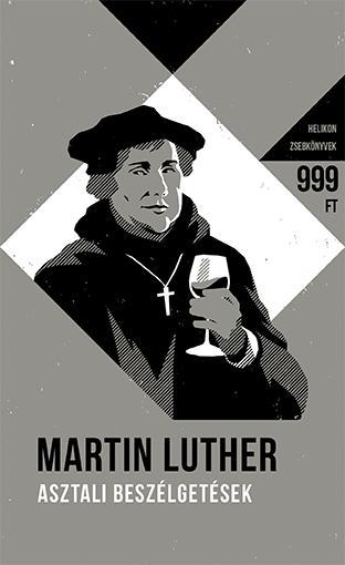 LUTHER, MARTIN - ASZTALI BESZÉLGETÉSEK - HELIKON ZSEBKÖNYVEK 60.