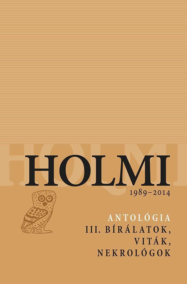 - - HOLMI 1989-2014 - ANTOLÓGIA III. BÍRÁLATOK, VITÁK, NEKROLÓGOK