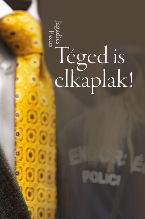 TÉGED IS ELKAPLAK!