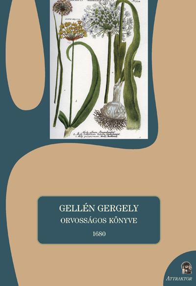 - - GELLÉN GERGELY ORVOSSÁGOS KÖNYVE 1680