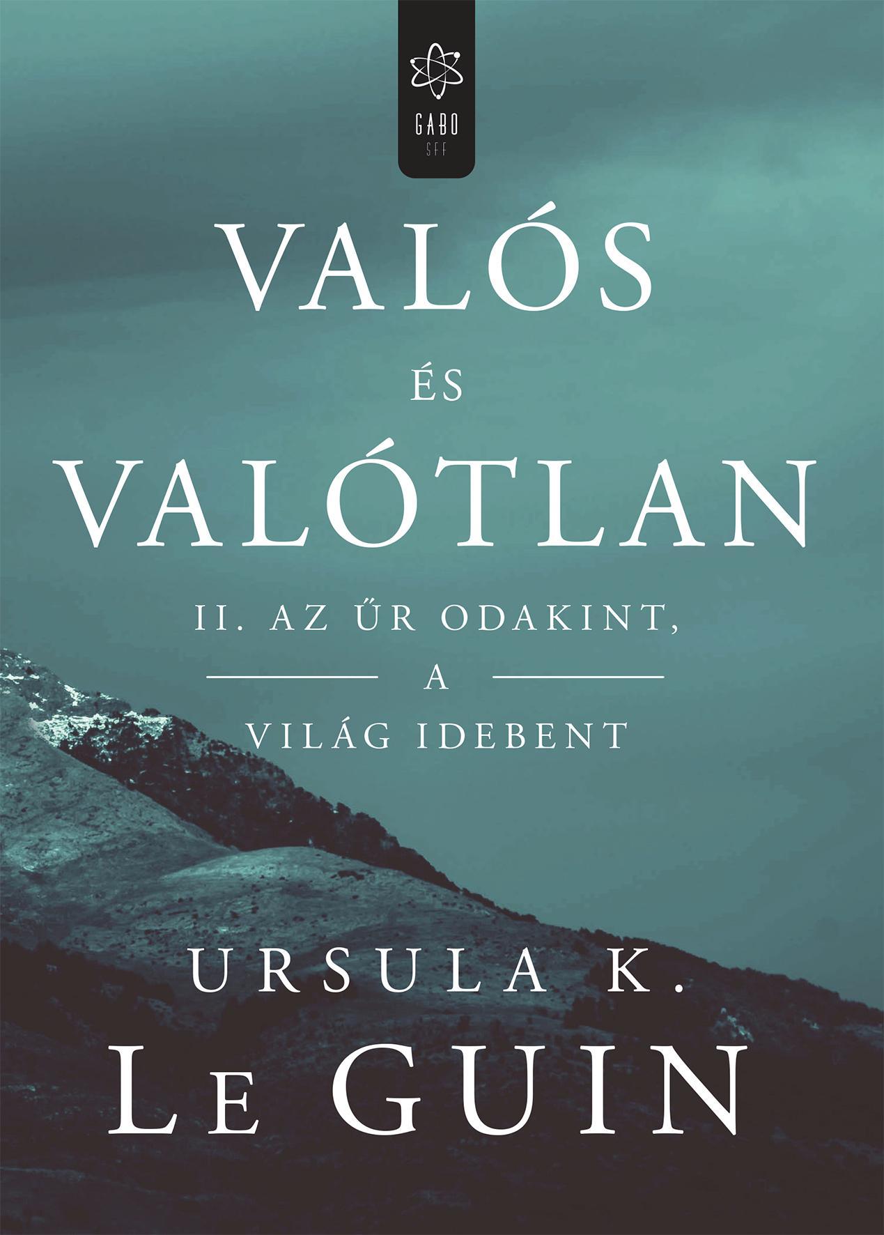 LE GUIN, URSULA K. - VALÓS ÉS VALÓTLAN II. - AZ ŰR ODAKINT, A VILÁG IDEBENT