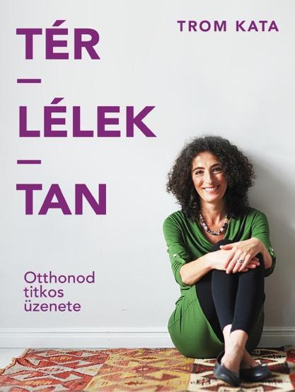 TROM KATA - TÉR-LÉLEK-TAN - OTTHONOD TITKOS ÜZENETE
