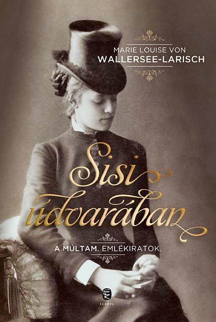 WALLERSEE-LARISCH, MARIE LOUISE VON - SISI UDVARÁBAN - A MÚLTAM. EMLÉKIRATOK