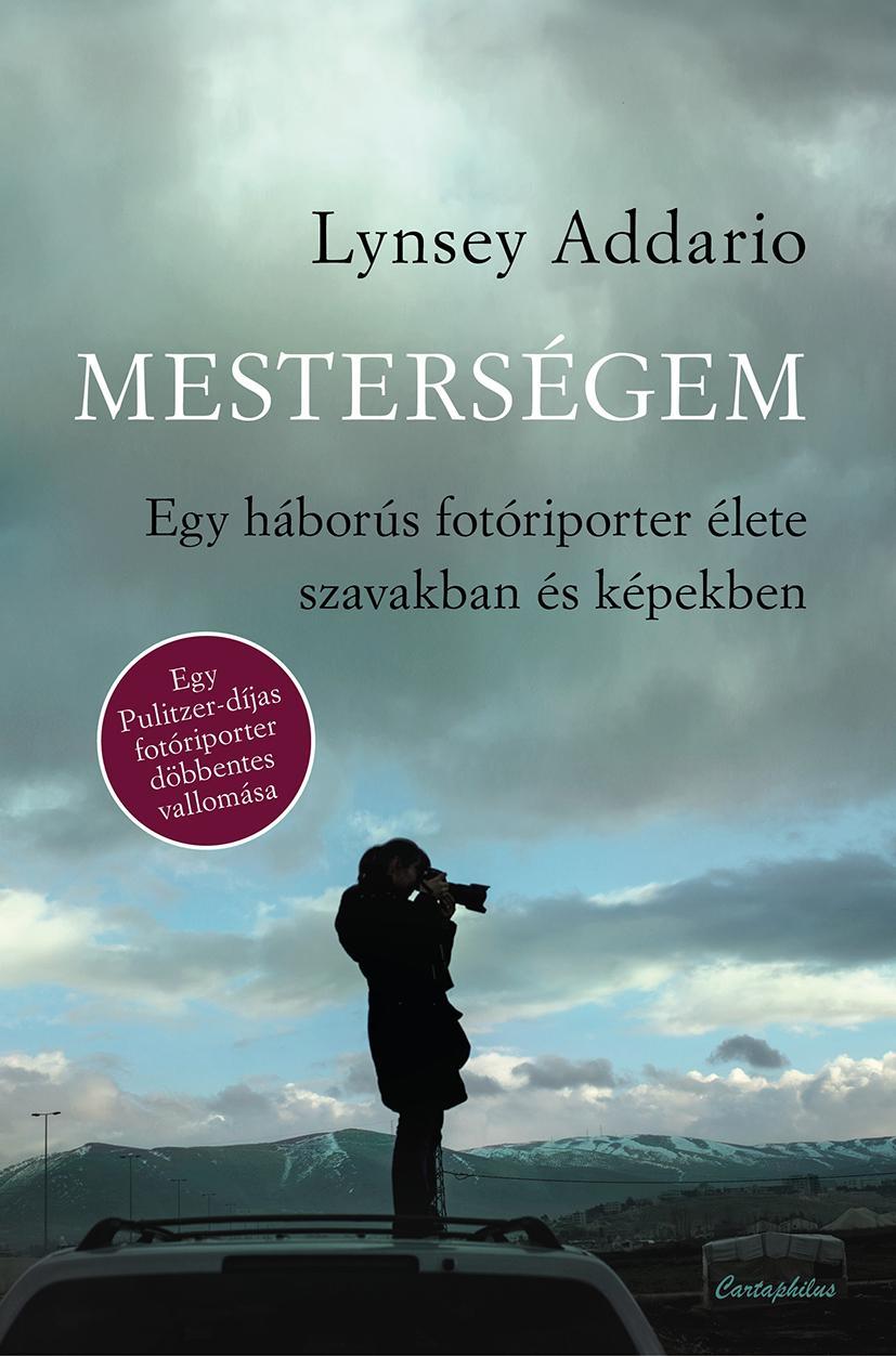 ADDARIO, LYNSEY - MESTERSÉGEM - EGY HÁBORÚS FOTÓRIPORTER ÉLETE SZAVAKBAN ÉS KÉPEKBEN