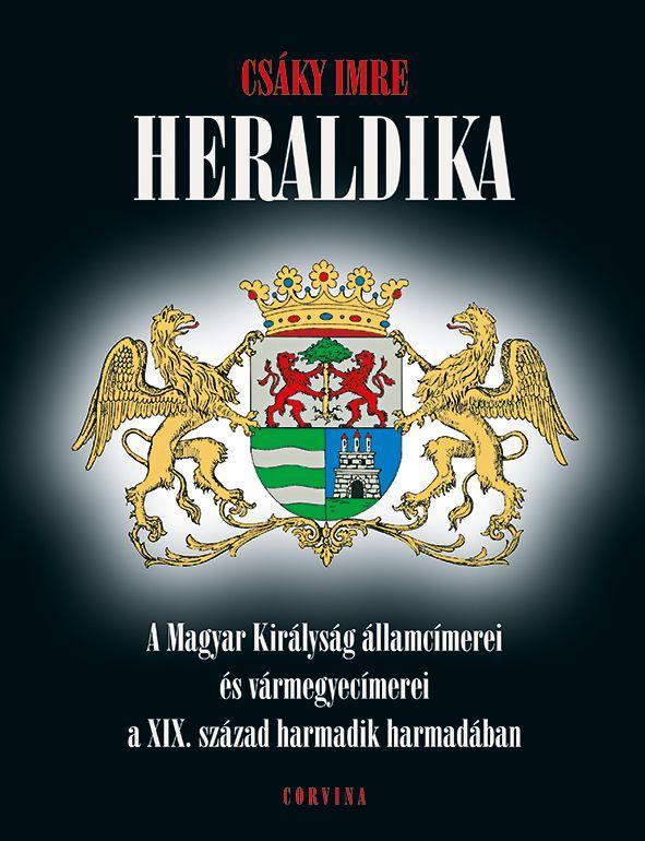 HERALDIKA - A MAGYAR KIRÁLYSÁG ÁLLAMCÍMEREI ÉS VÁRMEGYECÍMEREI A XIX. SZÁZAD HAR