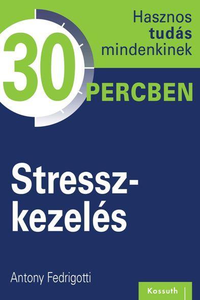 Stresszkezelés - Hasznos tudás mindenkinek 30 percben