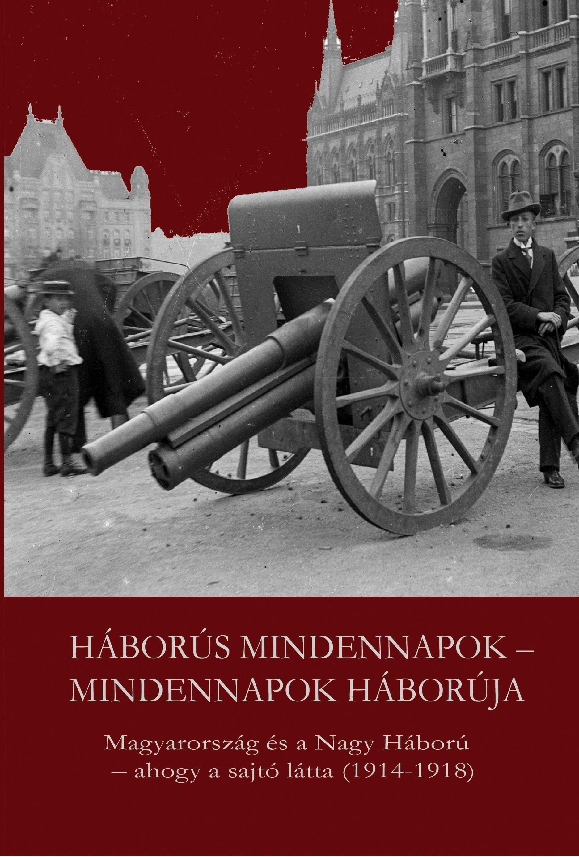 HÁBORÚS MINDENNAPOK - MINDENNAPOK HÁBORÚJA (MAGYARORSZÁG ÉS A NAGY HÁBORÚ...)