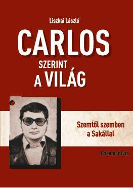 LISZKAI LÁSZLÓ - CARLOS SZERINT A VILÁG - SZEMTŐL SZEMBEN A HALÁLLAL