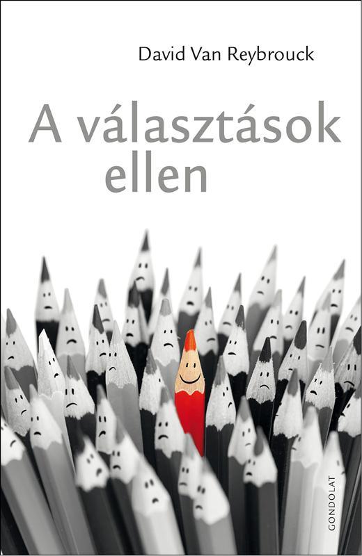 REYBROUCK, DAVID VAN - A VÁLASZTÁSOK ELLEN