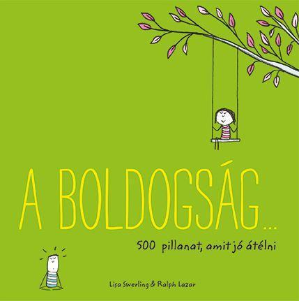 SWERLING, LISA - LAZAR, RALPH - A BOLDOGSÁG… 500 PILLANAT, AMIT JÓ ÁTÉLNI (ZÖLD)