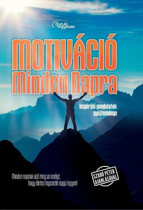 MOTIVÁCIÓ MINDEN NAPRA - INSPIRÁLÓ GONDOLATOK GYŰJTEMÉNYE