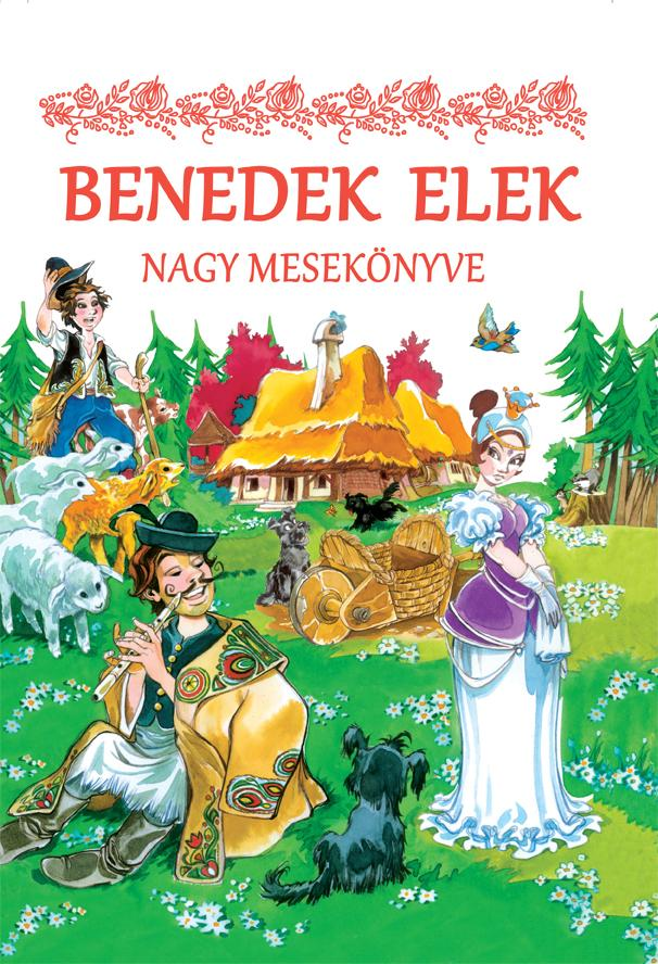BENDEK ELEK - BENEDEK ELEK NAGY MESEKÖNYVE