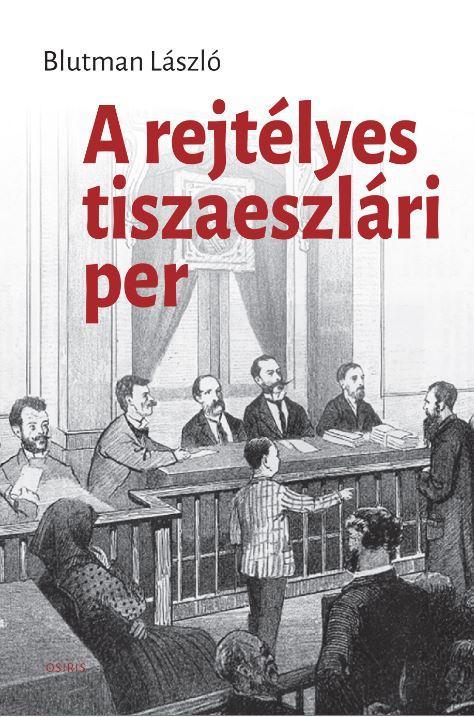 BLUTMAN LÁSZLÓ - A REJTÉLYES TISZAESZLÁRI PER