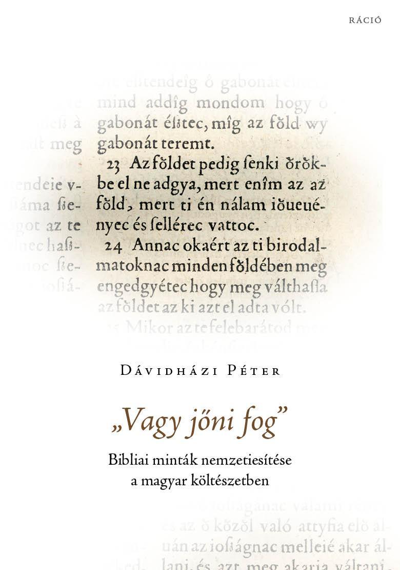 VAGY JŐNI FOG - BIBLIAI MINTÁK NEMZETIESÍTÉSE A MAGYAR KÖLTÉSZETBEN