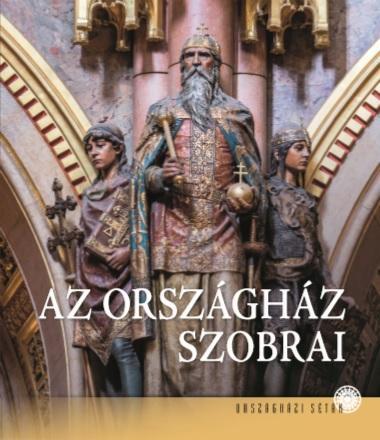KELECSÉNYI KRISTÓF - AZ ORSZÁGHÁZ SZOBRAI