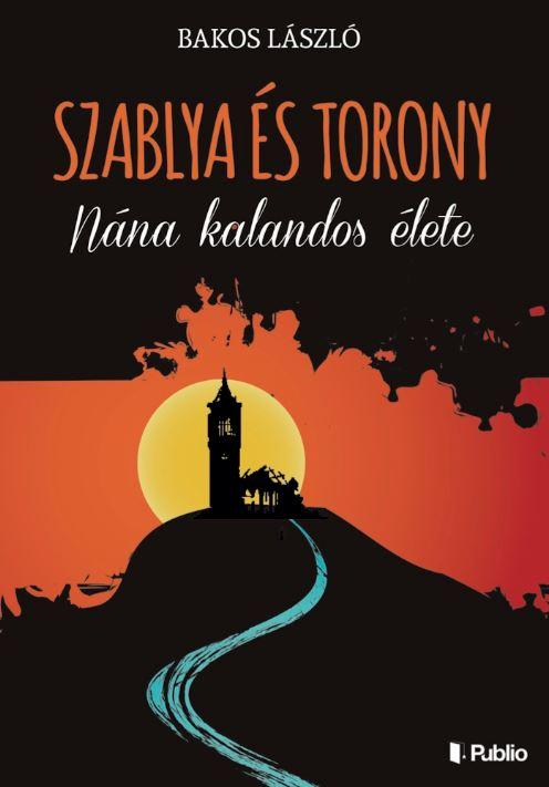 SZABLYA ÉS TORONY - NÁNA KALANDOS ÉLETE