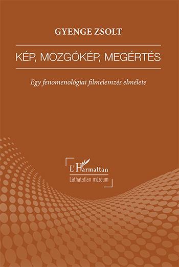 KÉP, MOZGÓKÉP, MEGÉRTÉS - EGY FENOMENOLÓGIAI FILMELEMZÉS ELMÉLETE