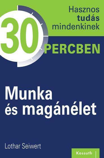 MUNKA ÉS MAGÁNÉLET - HASZNOS TUDÁS MINDENKINEK 30 PERCBEN
