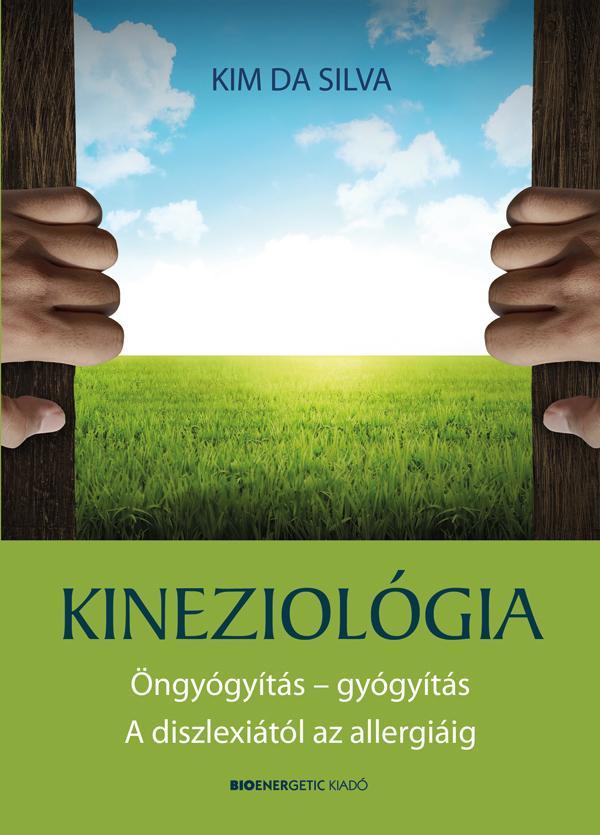 KINEZIOLÓGIA - ÖNGYÓGYÍTÁS-GYÓGYÍTÁS A DISZLEXIÁTÓL AZ ALLERGIÁIG