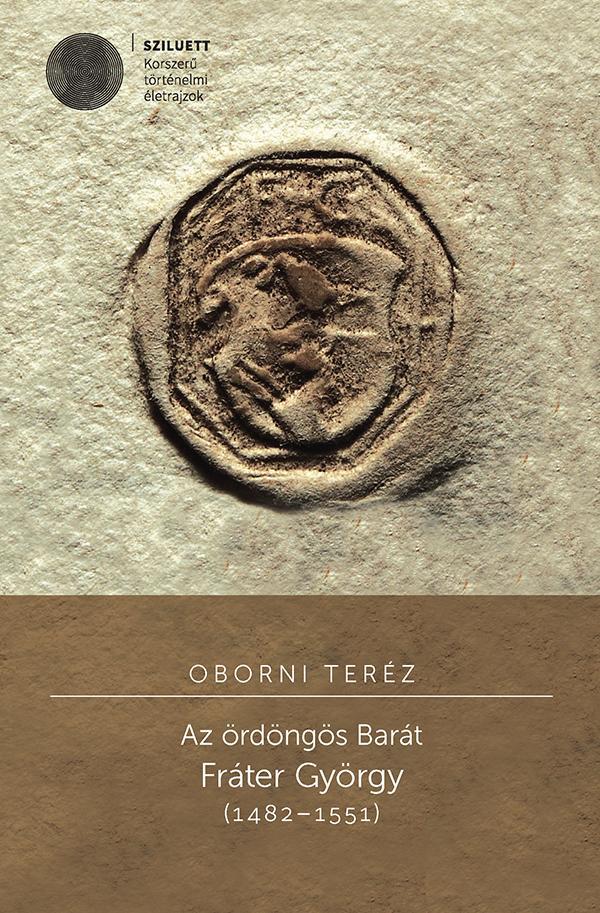 AZ ÖRDÖNGÖS BARÁT -  FRÁTER GYÖRGY (1482–1551)