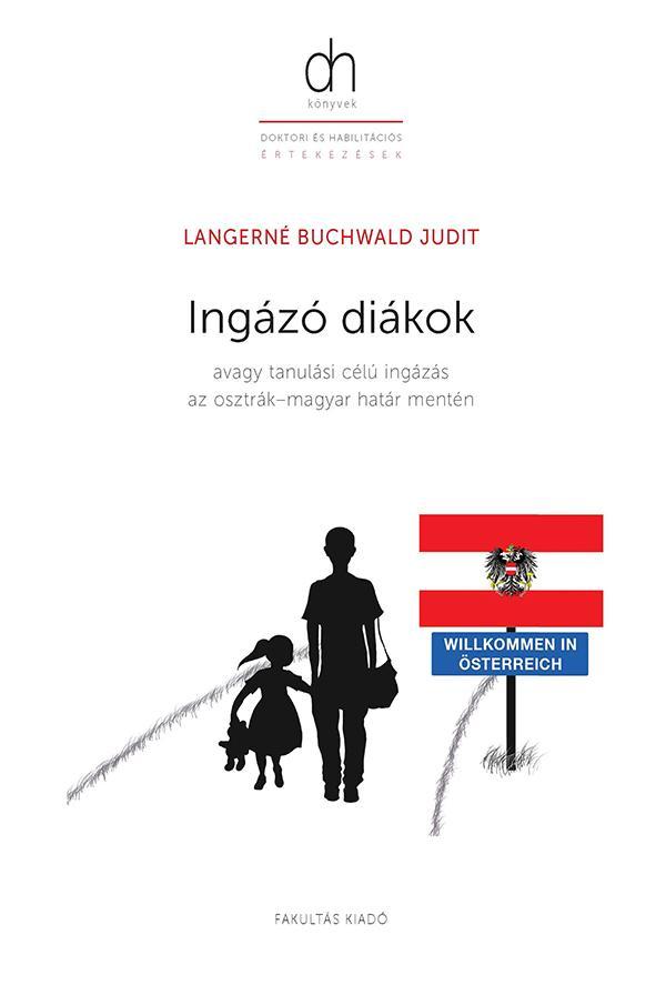 LANGERNÉ BUCHWALD JUDIT - INGÁZÓ DIÁKOK - AVAGY TANULÁSI CÉLÚ INGÁZÁS AZ OSZTRÁK–MAGYAR HATÁR MENTÉN
