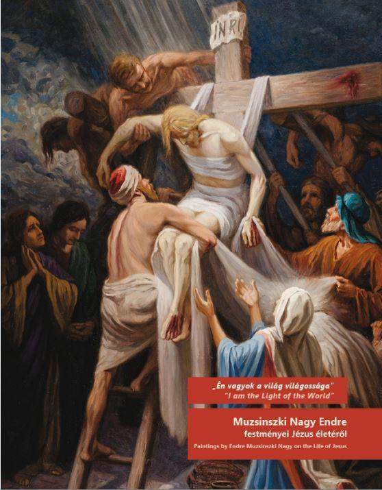 ÉN VAGYOK A VILÁG VILÁGOSSÁGA - MUZSINSZKI NAGY ENDRE FESTMÉNYEI JÉZUS ÉLETÉRŐL