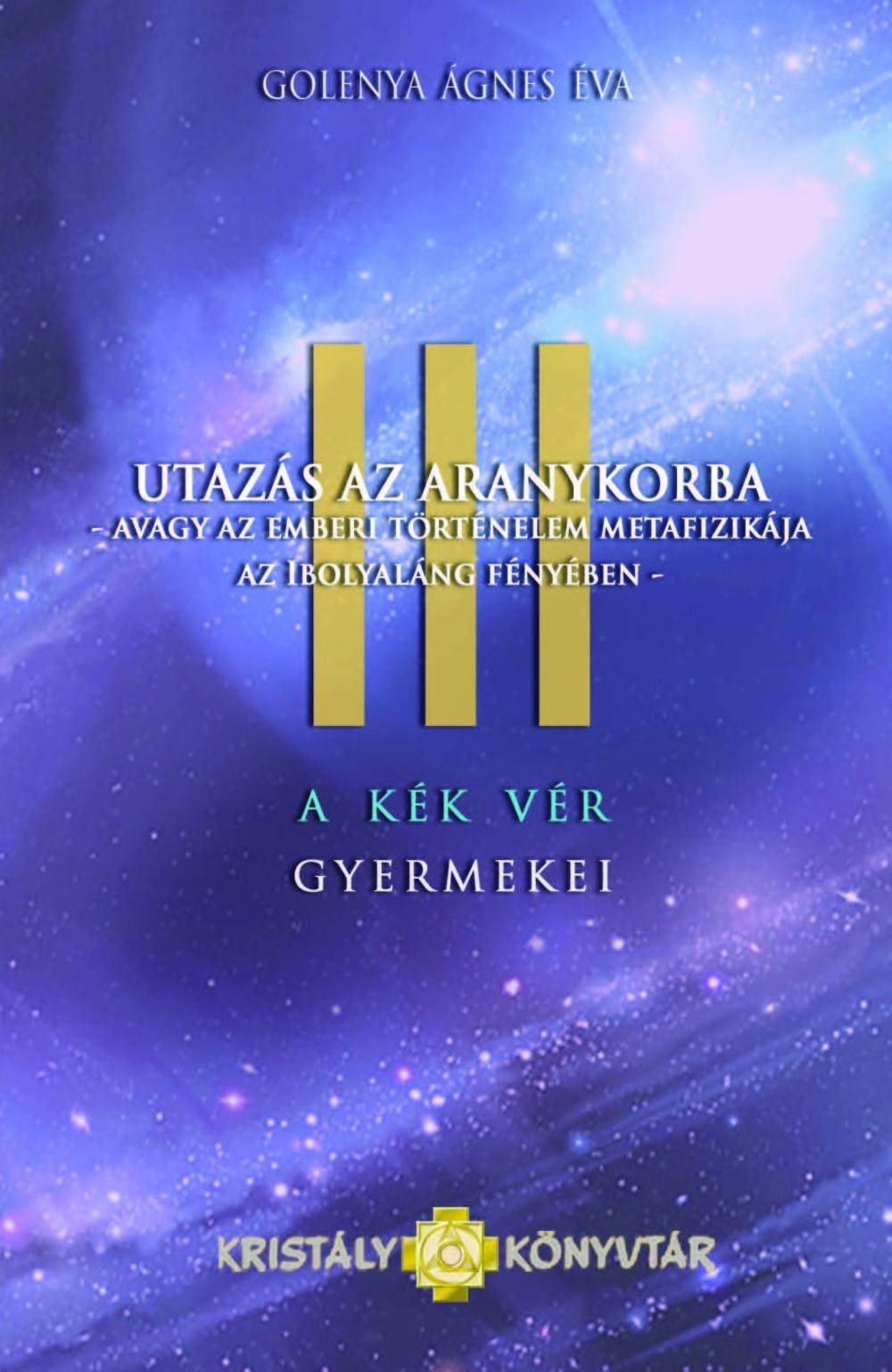 UTAZÁS AZ ARANYKORBA - A KÉK VÉR GYERMEKEI III.