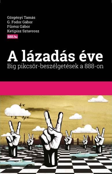 A LÁZADÁS ÉVE - BIG PIKCSÖR-BESZÉLGETÉSEK A 888-ON