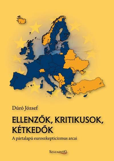 ELLENZŐK, KRITIKUSOK, KÉTKEDŐK - A PÁRTALAPÚ EUROSZKEPTICIZMUS ARCAI