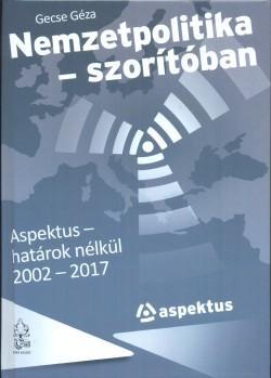 NEMZETPOLITIKA - SZORÍTÓBAN - ASPEKTUS-HATÁROK NÉLKÜL 2002-2017