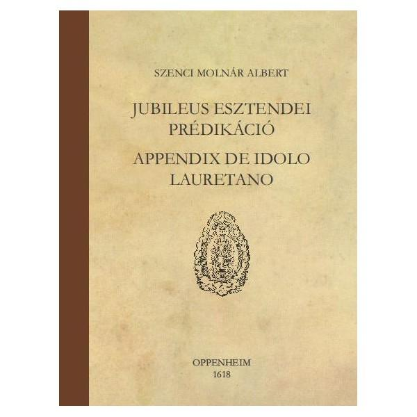 JUBILEUS ESZTENDEI PRÉDIKÁCIÓ - APPENDIX DE IDOLO LAURETANO