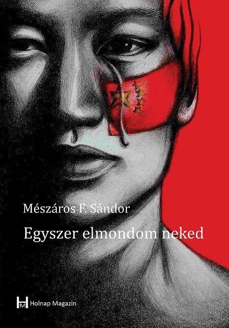 MÉSZÁROS F. SÁNDOR - EGYSZER ELMONDOM NEKED