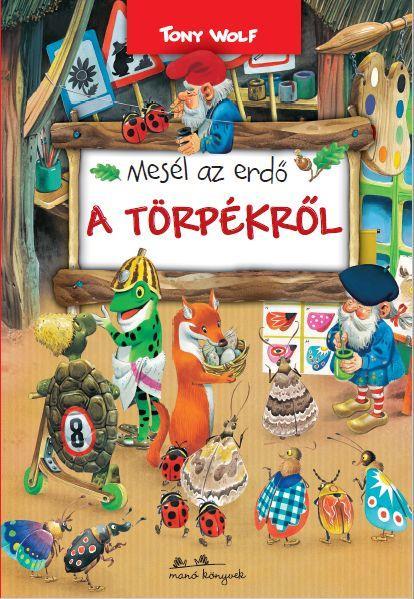 WOLF, TONY - MESÉL AZ ERDŐ - A TÖRPÉKRŐL